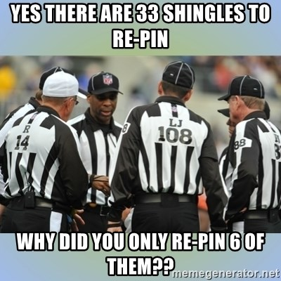 NFL Ref Meeting - YEs there are 33 shingles to re-pin Why did you only re-pin 6 of them??