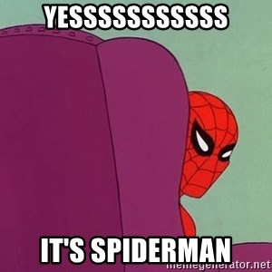 Suspicious Spiderman - YESSSSSSSSSSS IT's SPIDERMAN