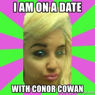 Manda Please! - I AM ON A DATE  WITH CONOR COWAN