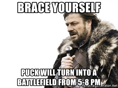 Winter is Coming - BRACE YOURSELF PUCK will turn into a BATTLEFIELD from 5-8 pm