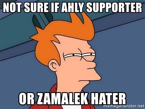 Futurama Fry - Not Sure If Ahly Supporter Or Zamalek hater