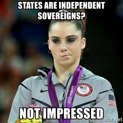 Not Impressed McKayla - States are independent sovereigns? Not impressed
