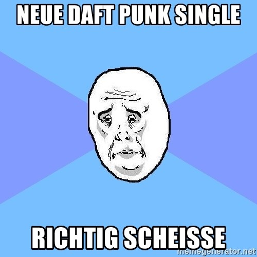 Okay Guy - neue daft punk single  richtig scheisse