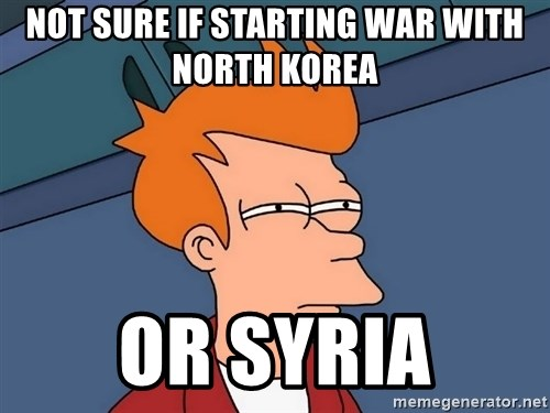 Futurama Fry - not sure if starting war with north korea or syria