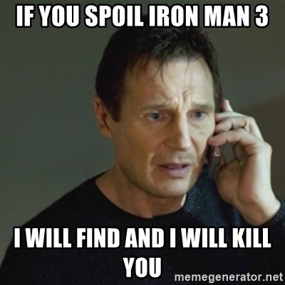 taken meme - if you spoil iron man 3 i will find and i will kill you