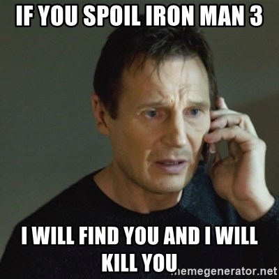 taken meme - if you spoil iron man 3 i will find you and i will kill you