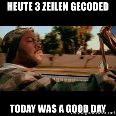 Ice Cube- Today was a Good day - Heute 3 Zeilen gecoded Today was a good day