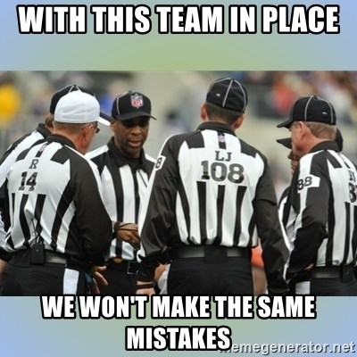 NFL Ref Meeting - with this team in place we won't make the same mistakes