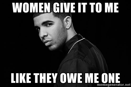 Drake quotes - Women give it to me Like they owe me one