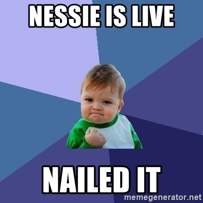 Success Kid - nessie is live  NAILED IT