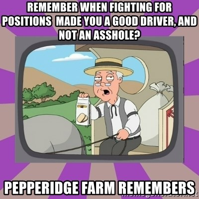 Pepperidge Farm Remembers FG - Remember when fighting for positions  made you a good driver, and not an asshole? Pepperidge farm remembers