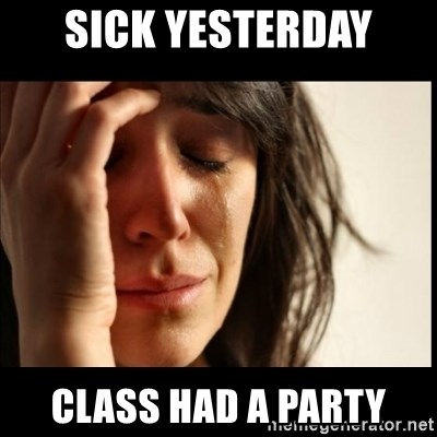 First World Problems - sick yesterday class had a party