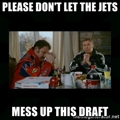 Dear lord baby jesus - please don't let the jets  mess up this draft