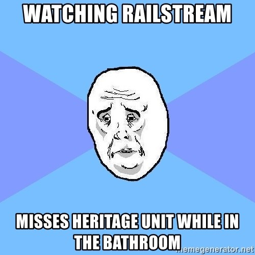 Okay Guy - Watching railstream misses heritage unit while in the bathroom