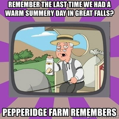 Pepperidge Farm Remembers FG - Remember the last time we had a warm summery day in great falls? pepperidge farm remembers