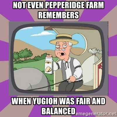 Pepperidge Farm Remembers FG - Not even pepperidge farm remembers  when yugioh was fair and balanced