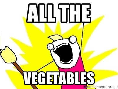X ALL THE THINGS - all the vegetables