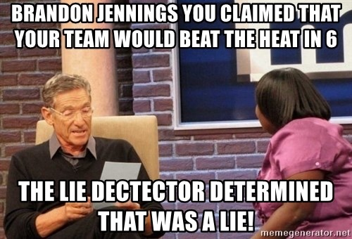 Maury Lie Detector - Brandon Jennings You claimed that your team would beat the Heat in 6 The lie decTector determined that was a lie!