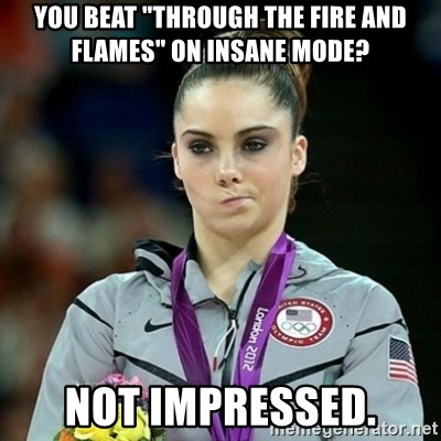 """Not Impressed McKayla - You beat """"Through the Fire and flames"""" on insane mode? not impressed."""