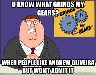 Grinds My Gears Peter Griffin - U know what grinds mY gears? When people Like Andrew Oliveira but won't adMit it
