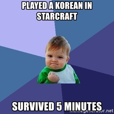 Success Kid - Played a korean in starcraft survived 5 minutes