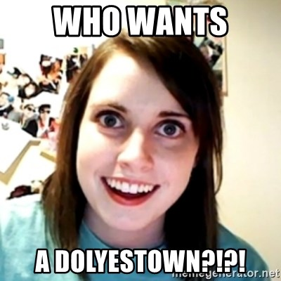 obsessed girlfriend - who wants  a dolyestown?!?!