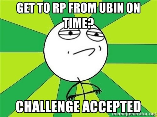 Challenge Accepted 2 - get to rp from ubin on time? CHALLENGE ACCEPTED