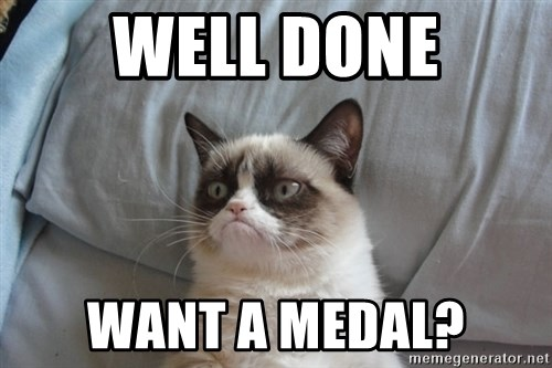 Grumpy cat good - well done want a medal?