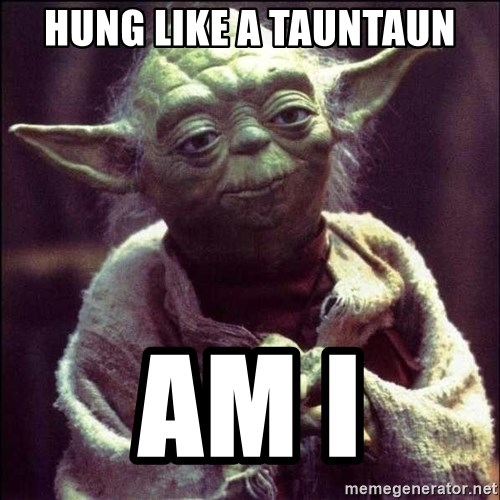 Advice Yoda - Hung like a tauntaun Am i