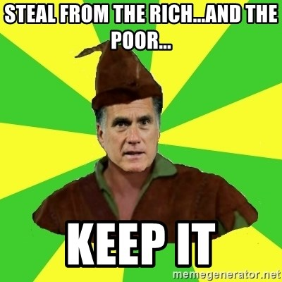 RomneyHood - Steal from the rich...and the poor... keep it