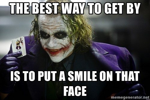 joker - The best way to get by is to put a smile on that face