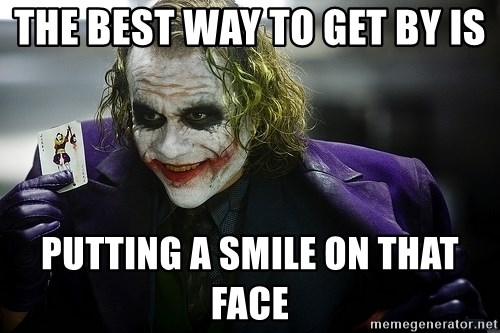 joker - the best way to get by is putting a smile on that face