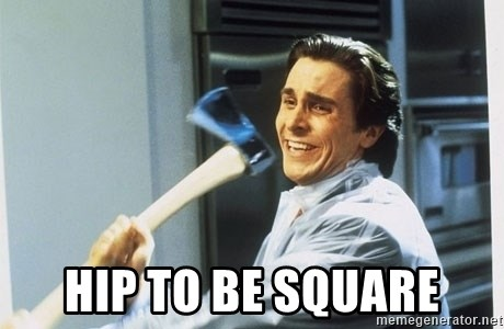 Patrick Bateman With Axe -  hip to be square
