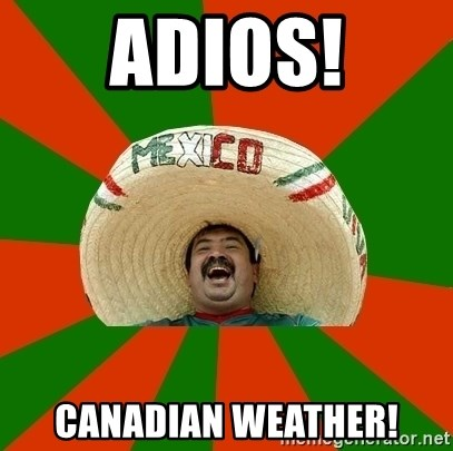 Mexico - ADIOS! canadian weather!