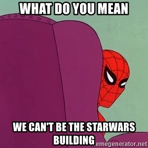 Suspicious Spiderman - What do you mean we can't be the starwars building