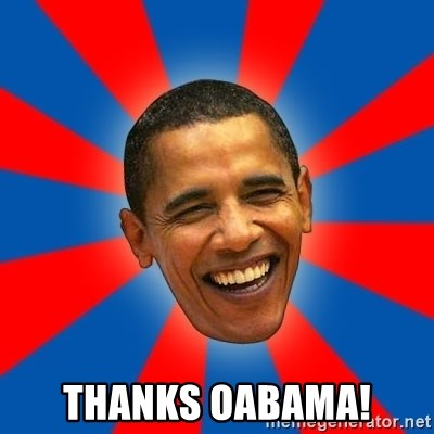 Obama -  THANKS OABAMA!