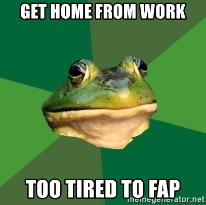 Foul Bachelor Frog - get home from work too tired to fap