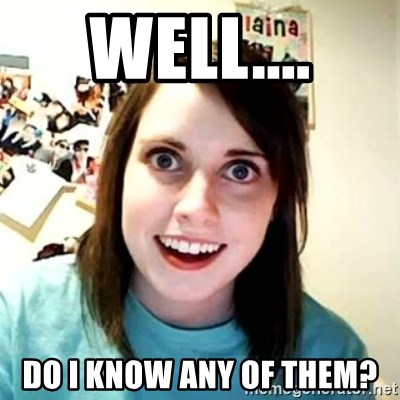 Overly Attached Girlfriend 2 - WEll.... Do I know any of them?