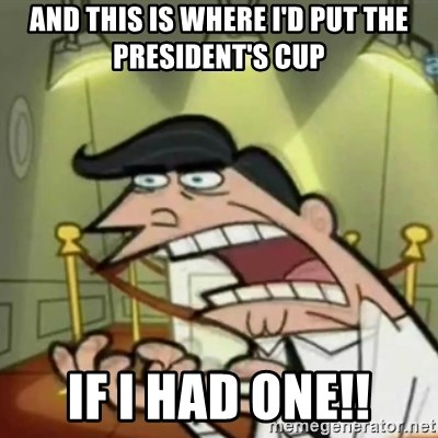 If i had one - and this is where i'd put the president's cup if i had one!!