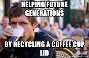 The Lazy College Senior - helping future generations by recycling a coffee cup lid