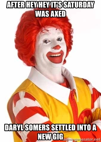 Ronald Mcdonald - after hey hey it's saturday was axed daryl somers settled into a new gig