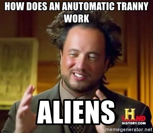 Ancient Aliens - How does an anutomatic tranny work Aliens