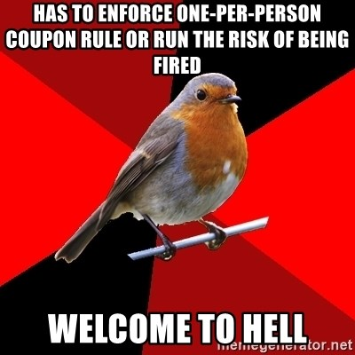 Retail Robin - Has to enforce one-per-person coupon rule or run the risk of being fired welcome to hell