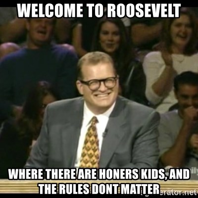 Whose Line - Welcome to Roosevelt where there are honers kids, and the rules dont matter