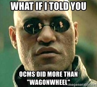 "What if I told you / Matrix Morpheus - What if i told you OCMS did more than ""wagonwheel"""