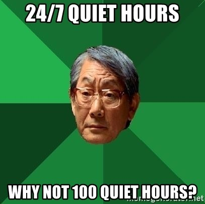 High Expectations Asian Father - 24/7 quiet hours why not 100 quiet hours?
