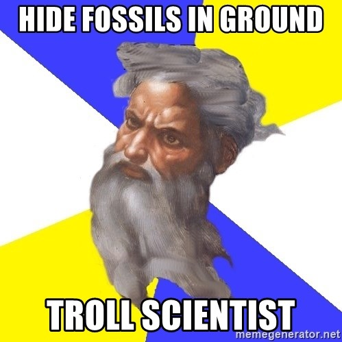 God - HIDE FOSSILS IN GROUND  TROLL SCIENTIST
