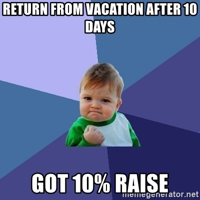 Success Kid - return from vacation after 10 days Got 10% raise