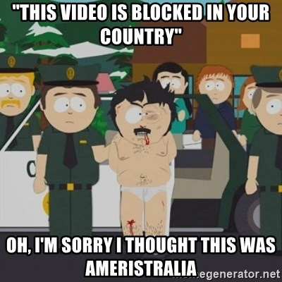 """South Park Randy Marsh - """"this Video is blocked in your country"""" Oh, I'm sorry I thought this was ameristralia"""