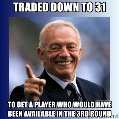 Jerry Jones - Traded down to 31 To get a player who would have been available in the 3rd round